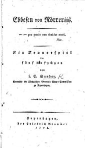 Ebbesen von Nörreriis ... Ein Trauerspiel in fünf Aufzügen [and in prose. Translated by the author from the Danish].