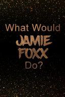 What Would Jamie Foxx Do  PDF