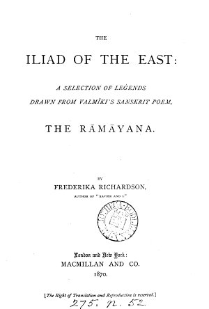 The Iliad of the East  a selection of legends drawn from the R  m  yana  and tr  from H  Fauche s version  by F  Richardson