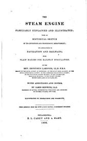 The Steam Engine Familiarly Explained and Illustrated: With an Historical Sketch of Its Invention and Progressive Improvement; Its Applications to Navigation and Railways; with Plain Maxims for Railway Speculators
