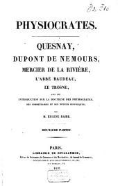 Physiocrates: Quesnay, Dupont de Nemours, Mercier de la Rivière, l'abbé Baudeau, Le Trosne, Volume1