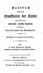 Handbuch über die Krankheiten der Kinder und über die medicinisch-physische Erziehung derselben bis zu den Jahren der Mannbarkeit: Band 3