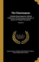 The Chautauquan  A Weekly Newsmagazine   official Publication Of Chautauqua Institution  A System Of Popular Education    PDF