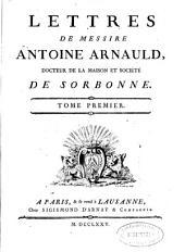 Lettres de messire Antoine Arnauld ...: Tome premier