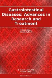 Gastrointestinal Diseases: Advances in Research and Treatment: 2011 Edition: ScholarlyBrief