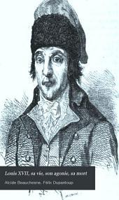 Louis XVII, sa vie, son agonie, sa mort: captivité de la famille royale au Temple, Volume2