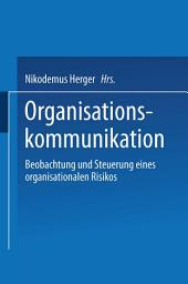Organisationskommunikation: Beobachtung und Steuerung eines organisationalen Risikos