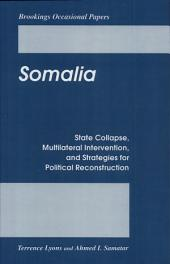 Somalia: State Collapse, Multilateral Intervention, and Strategies for Political Reconstruction