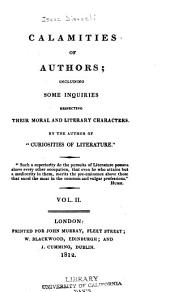"""Calamities of authors; including some inquiries respecting their moral and literary characters. By the author of """"Curiosities of literature."""": Volume 2"""