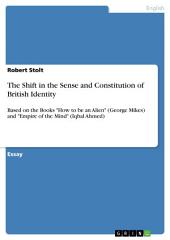 """The Shift in the Sense and Constitution of British Identity: Based on the Books """"How to be an Alien"""" (George Mikes) and """"Empire of the Mind"""" (Iqbal Ahmed)"""