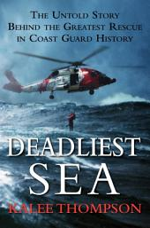 Deadliest Sea: The Untold Story Behind the Greatest Rescue in Coast Guard History