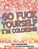 Go F ck Yourself  I m Coloring  Adult Coloring Book