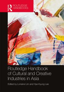 Routledge Handbook of Cultural and Creative Industries in Asia PDF