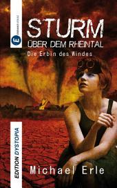 Sturm über dem Rheintal: Die Erbin des Windes