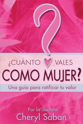 ¿Cuánto Vales Como Mujer?: Una guía para ratificar in Valor