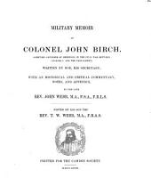 Military Memoir of Colonel John Birch, sometime Governor of Hereford in the civil War between Charles I. and the Parliament; written by Roe, his Secretary; with an historical and critical Commentary Notes, and Appendix, by the late John Webb: Edited by his Son T. W. Webb