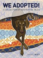 We Adopted: A Collection of Dog Rescue Tales