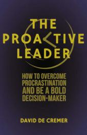 The Proactive Leader: How To Overcome Procrastination And Be A Bold Decision-Maker