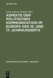 Aspekte der politischen Kommunikation im Europa des 16. und 17. Jahrhunderts: Politische Theologie – Res Publica-Verständnis – konsensgestützte Herrschaft