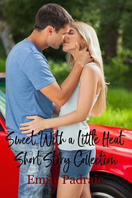 Sweet With a Little Heat Short Story Collection  chick lit  contemporary romance  new adult romance  PDF