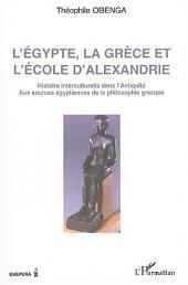 L'Egypte, la Grèce et l'école d'Alexandrie: Histoire interculturelle dans l'antiquité - Aux sources égyptiennes de la philosophie grecque