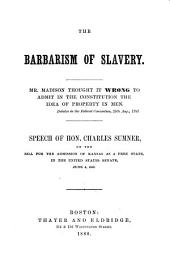 The Barbarism of Slavery: Speech of Mr. Charles Sumner on the bill for the admission of Kansas as a free state, in the united states senate, June 4, 1860. (Mit des Verfasser's Porträt)