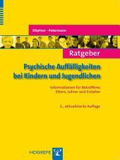Ratgeber Psychische Auffälligkeiten bei Kindern und Jugendlichen: Informationen für Betroffene, Eltern, Lehrer und Erzieher