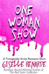 One Woman Show: A Transgender Erotic Romance Short
