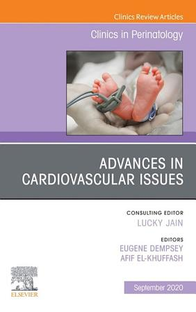 Advances in Cardiovascular Issues  An Issue of Clinics in Perinatology  E Book PDF