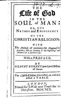 The Life of God in the Soul of Man  Or  the Nature and Excellency of the Christian Religion     The Third Edition Corrected  Etc   By Henry Scougal