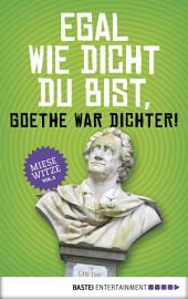 Egal wie dicht du bist, Goethe war Dichter!: Miese Witze, Band 3