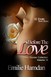 Before The Love (Sexy Stories Collection Volume 19): 10 Erotic Short Stories