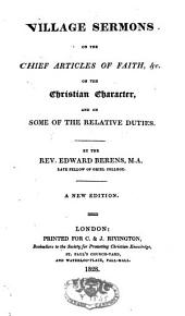 Village Sermons on the Chief Articles of Faith, Etc., on the Christian Charakter and on Some of the Relative Duties