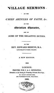 Village Sermons on the Chief Articles of Faith  Etc   on the Christian Charakter and on Some of the Relative Duties Book