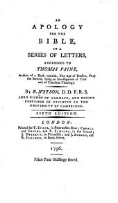 An Apology for the Bible, in a series of letters, addressed to Thomas Paine, author of a book entitled, The Age of Reason, Part the Second ... Fifth edition