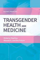 Transgender Health And Medicine History Practice Research And The Future Book PDF