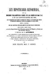 Ley hipotecaria reformada, con la discusión parlamentaria habida en las Cortes de 1860 y 1861 y en las Constituyentes de 1869...: anotada y concordada...y seguida de un apendice...