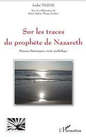 Sur les traces du prophète de Nazareth: Données historiques, vérité symbolique