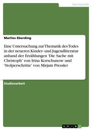 Die Thematik des Todes in der neueren Kinder  und Jugendliteratur  Zu Irina Korschunows  Die Sache mit Christoph  und Mirjam Presslers  Stolperschritte  PDF