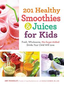 201 Healthy Smoothies and Juices for Kids Book
