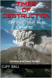 Times of Destruction: Christian End Times Thriller (Book 5)