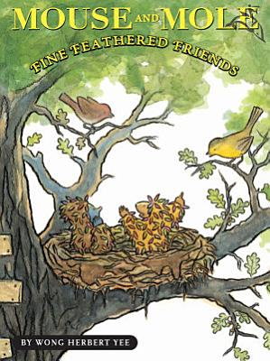 Mouse and Mole  Fine Feathered Friends PDF