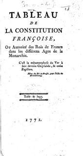 Tableau de la Constitution françoise, ou autorité des Rois de France dans les différens âges de la Monarchie. [By Louis Léon felicité de Brancas, Duke de Brancas.]
