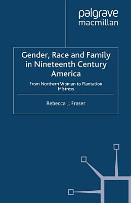Gender  Race and Family in Nineteenth Century America PDF