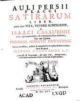 Auli Persii Flacci Satirarum liber: cum ejus vita, vetere scholiaste, & Isaaci Casauboni notis, ... : una cum ejusdem Persiana Horatii imitatione