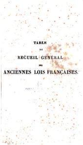 Recueil général des anciennes lois françaises, depuis l'an 420 jusqu'à la révolution de 1789: Table, Volume29