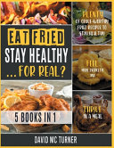 Eat Fried, Stay Healthy... For Real? [5 IN 1