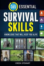 365 Essential Survival Skills: Knowledge That Will Keep You Alive