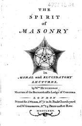 The Spirit of Masonry in Moral and Elucidatory Lectures. (Appendix. A Letter from ... John Locke ... with an Old Manuscript on the Subject of Free-Masonry, Etc.).