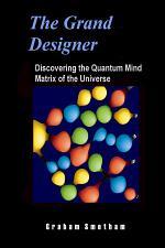 The Grand Designer: Discovering the Quantum Mind Matrix of the Universe